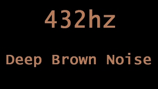432hz Deep Brown Noise in HD Stereo ( 6 Hours )