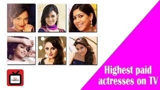Highest paid actresses on TV | Tellychakkar|