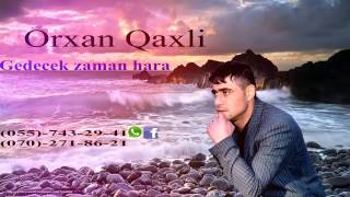 Orxan Qaxli Gedecek Zaman Hara 2017