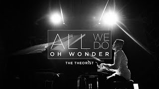 Oh Wonder   All We Do | The Theorist Piano Cover