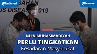 Peran NU dan Muhammadiyah Penting dalam Tingkatkan Kesadaran Masyarakat soal Covid-19 di Pilkada
