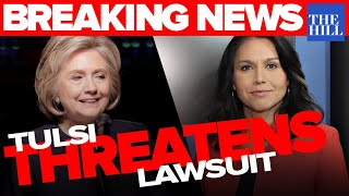 BREAKING: Tulsi Threatens Clinton With Defamation Lawsuit