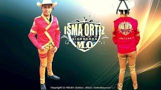 mix Isma Ortiz Y Sierreños M.O. sus canciones mas perras
