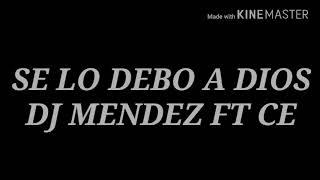 SE LO DEBO A DIOS | DJ MENDEZ ft CE💎