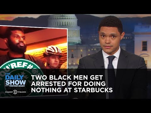 Two Black Men Get Arrested for Doing Nothing at Starbucks   The Daily Show