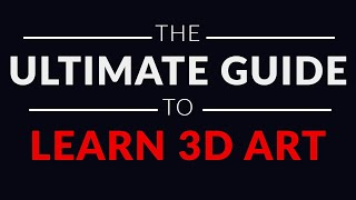 The Ultimate Guide to Learn 3d Art | Tips to get you started.