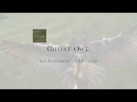 Ghost Owl - Say Goodbye to Finland - Public Release 5/6/14