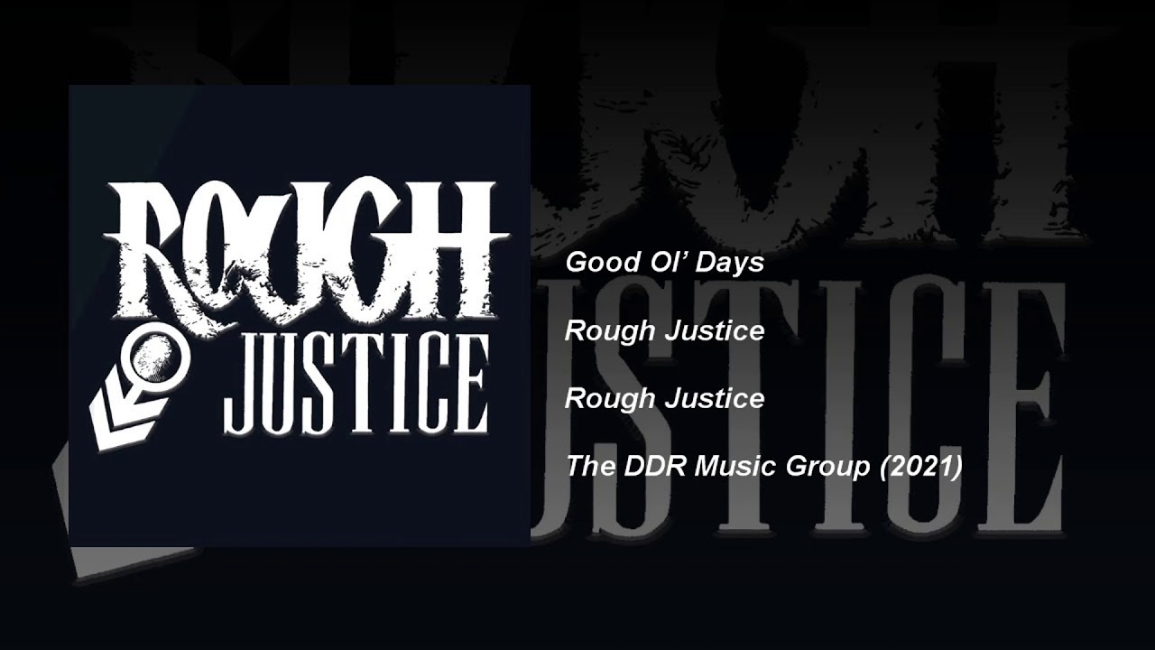ROUGH JUSTICE - Good Ol' Days