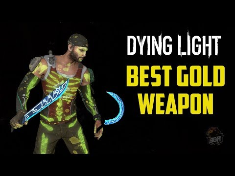 Dying Light - What Is The Best Gold Weapon ?