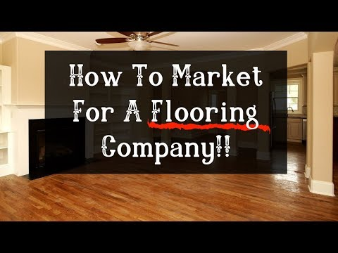 , title : 'How to Market / Advertise For A Flooring Company