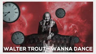 WALTER TROUT - I wanna dance