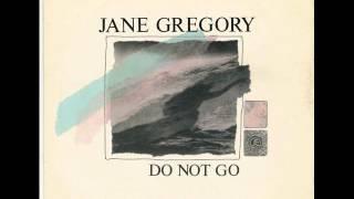 Jane Gregory - Do Not Go