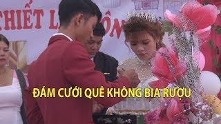 CHUYỆN LẠ: Đám cưới kỳ lạ không ai uống rượu bia ở Bình Phước