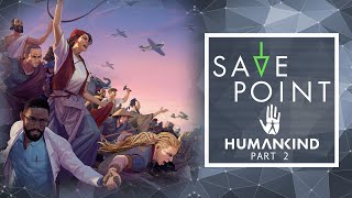 Humankind Pt. 2 - Save Point w/ Becca Scott (Gameplay and Funny Moments)