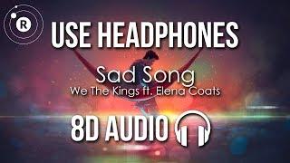 We The Kings Ft. Elena Coats   Sad Song (8D AUDIO)
