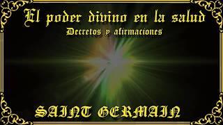 EL PODER DIVINO EN LA SALUD-SAINT GERMAIN-DECRETOS Y AFIRMACIONES
