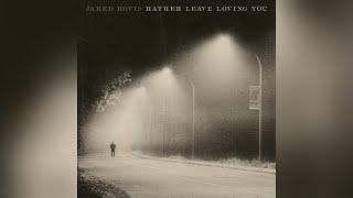 Jared Hovis Rather Leave Loving You