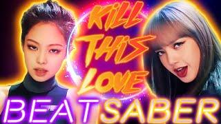 Kill This Love - Blackpink 블랙핑크 | BEAT SABER FPV 비트세이버