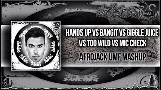 HANDS UP Vs BANGIT Vs GIGGLE JUICE Vs TOO WILD Vs MIC CHECK (AFROJACK UMF MASHUP)