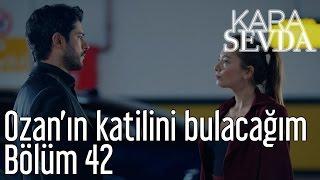Kara Sevda 42. Bölüm -  Ozan'ın Katilini Bulacağım