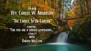 """""""The Choice To Be Chosen"""" Rev. Carlos W. Anderson"""