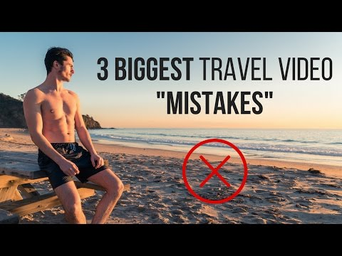 3 BIGGEST Travel Video MISTAKES