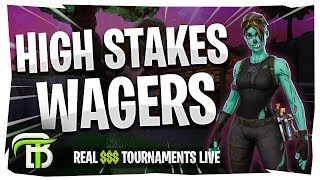 HIGH STAKES WAGERS   FORTNITE REAL $$$ TOURNAMENTS LIVE