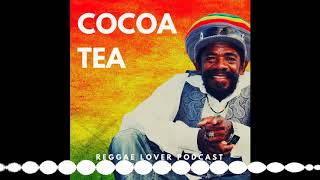 77 – Reggae Lover Podcast – The Very Best of Cocoa Tea (1984 – 1994)
