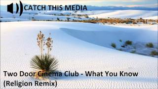 Two Door Cinema Club   What You Know (Religion Remix)