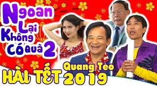 Hài Tết 2019 | Ngoan Lại Không Có Qùa - Phần 2 | Phim Hài Tết Mới Nhất 2019 | Quang Tèo, Tiến Đạt