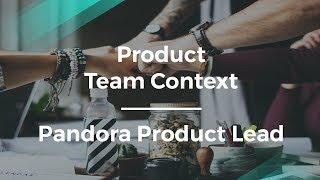 How to Create a Product Team Context by Pandora Product Lead