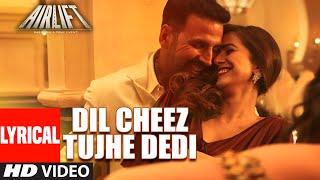 'Dil Cheez Tujhe Dedi' LYRICAL VIDEO Song | AIRLIFT | Akshay Kumar | Ankit Tiwari, Arijit Singh