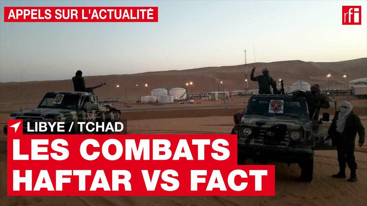 Libye/Tchad : retour sur les combats entre les hommes d'Haftar & les rebelles tchadiens du FACT• RFI