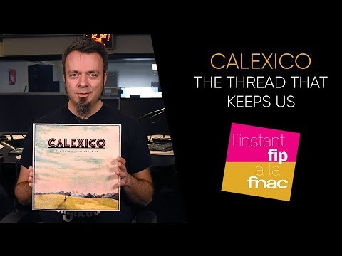L'instant Fip à la Fnac présente The Thread That Keeps Us de Calexico