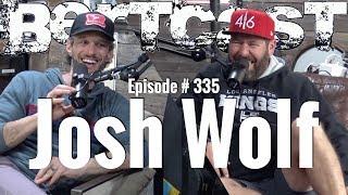 Bertcast # 335 - Josh Wolf & ME