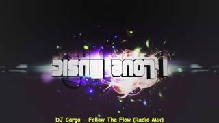 DJ Cargo   Follow The Flow Radio Mix