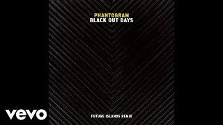 Phantogram - Black Out Days (Future Islands Remix/Audio)