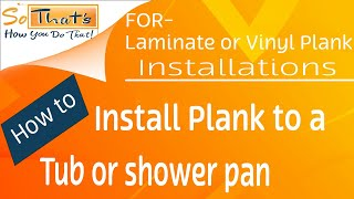 how to install laminate or vinyl plank to a tub