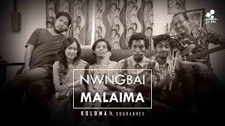 KOLOMA ft. Sourabhee Debbarma - Nwngbai Malaima - koloma