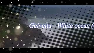 Gelvetta - White ocean (Original mix)