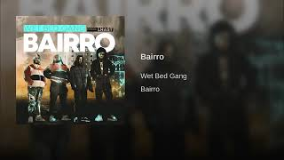WET BED GANG   BAIRRO (PROD. LHAST) (AUDIO)