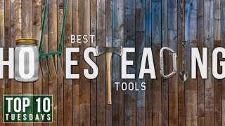 Top 10 Homesteading Tools | Top 10 Tuesdays