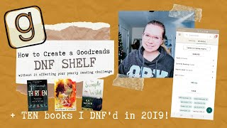 How to Create a GOODREADS DNF Shelf w/o it affecting your reading challenge + 10 Books I DNF'd 2019