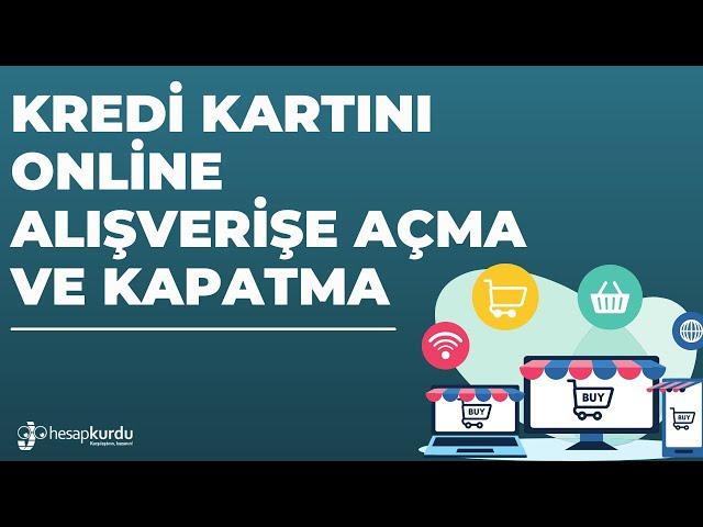 Kredi Kartını Online Alışverişe Açma ve Kapatma
