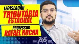 Legislação Tributária Estadual: Prof. Rafael Rocha
