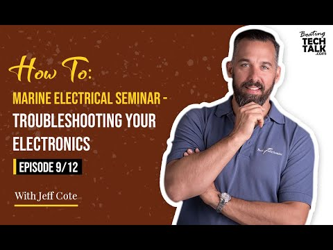 How To: Marine Electrical Seminar - Troubleshooting Your Electronics - Episode 9 of 12