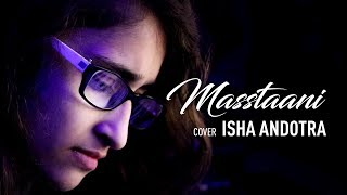 Masstaani (Cover Song) | Isha Andotra | Lucky Nagra | B Praak | Jaani | Latest Punjabi Song 2018