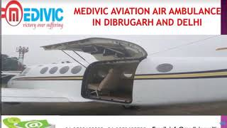 Ideal and Cheerful Medivic Air Ambulance in Dibrugarh and Delhi