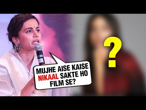 Taapsee Pannu ANGRY REACTION On Being REPLACED By