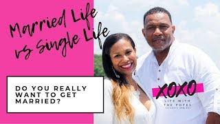 Married Life Vs Single Life: Do You Really Want To Get Married?
